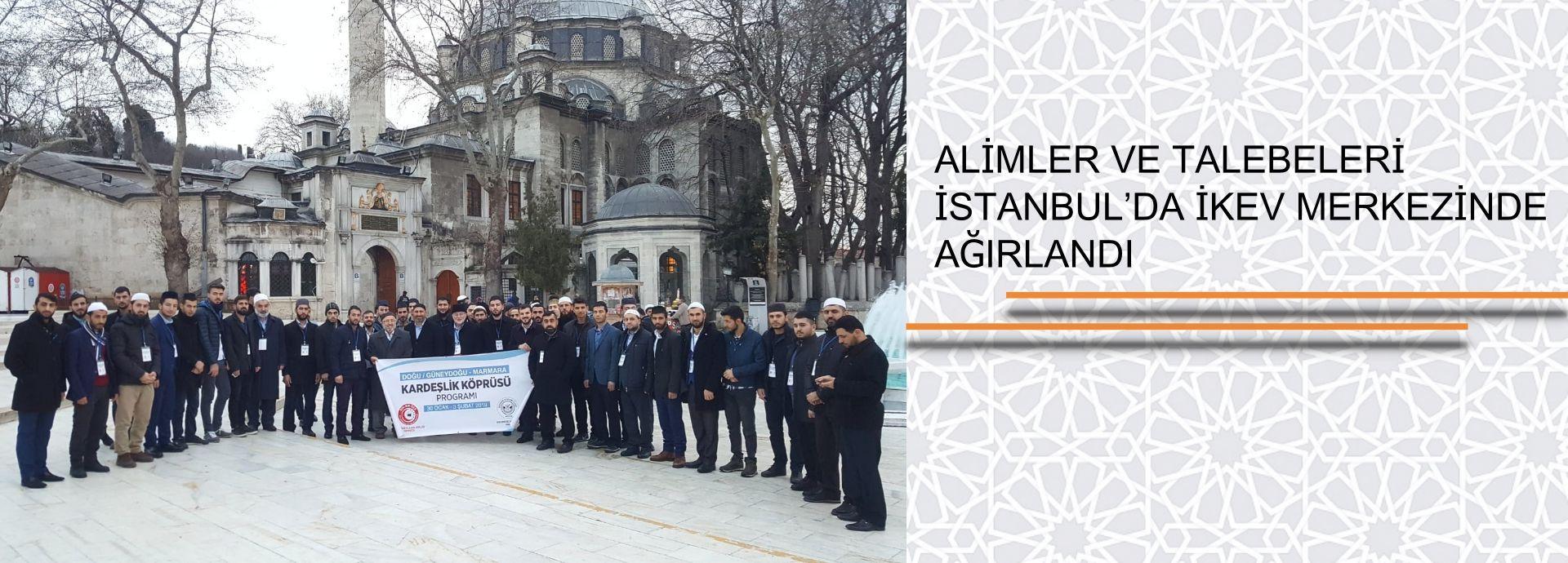 ALİMLER VE TALEBELERİ İSTANBUL'DA İKEV MERKEZINDE AĞIRLANDI