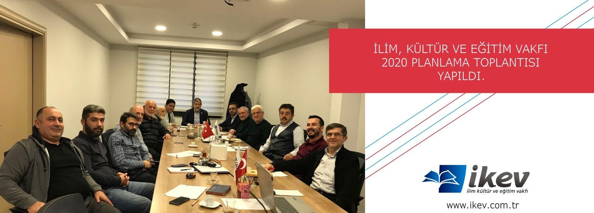 İLİM, KÜLTÜR VE EĞİTİM VAKFI 2020 PLANLAMA TOPLANTISI YAPTI.